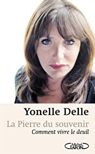 La pierre du souvenir - Comment vivre le deuil par Yonelle Delle