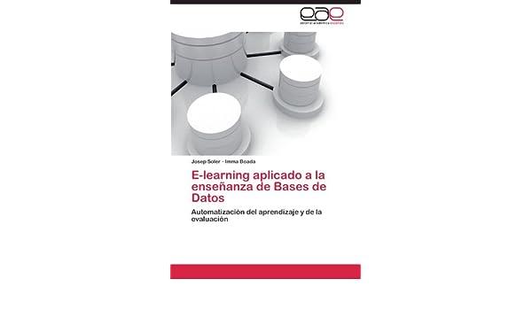 E-learning aplicado a la enseñanza de Bases de Datos: Automatización del aprendizaje y de la evaluación (Spanish Edition): 9783844335385: Computer Science ...