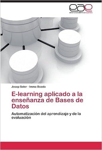 E-learning aplicado a la enseñanza de Bases de Datos: Automatización del aprendizaje y de la evaluación (Spanish Edition) (Spanish)