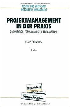 Book Projektmanagement in der Praxis: Organisation, Formularmuster, Textbausteine (VDI-Buch) (German Edition) by Claus Steinberg (1994-01-01)