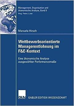 Wettbewerbsorientierte Managerentlohnung im F&E-Kontext: Eine Okonomische Analyse Ausgewählter Performancemaße (Management, Organisation und ... Organisation und ökonomische Analyse)