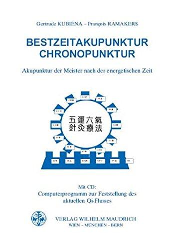 Bestzeitakupunktur - Chronopunktur: Akupunktur der Meister nach der energetischen Zeit