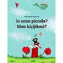 Io sono piccola? Men kicijikmi?: Libro illustrato per bambini: italiano-turkmeno (Edizione bilingue) (Italian and Turkmen Edition)