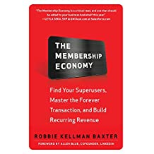 The Membership Economy: Find Your Super Users, Master the Forever Transaction, and Build Recurring Revenue