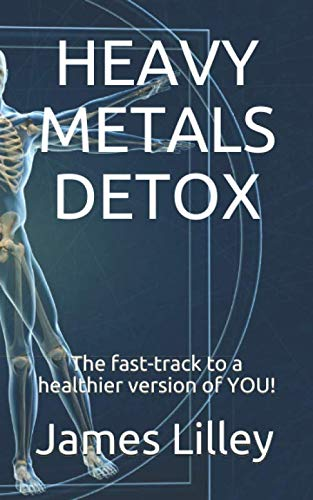 HEAVY METALS DETOX: The fast-track to a healthier