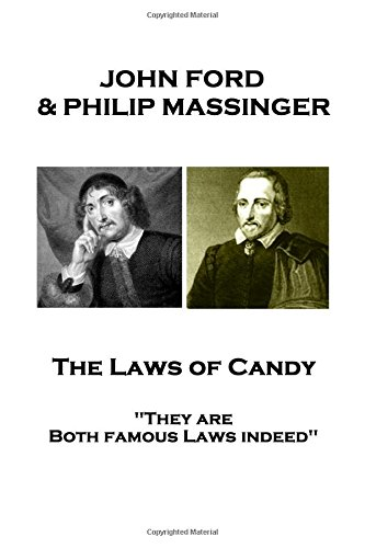 """Read Online John Ford & Philip Massinger - The Laws of Candy: """"They are Both famous Laws indeed"""" pdf epub"""