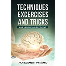 TECHNIQUES EXERCISES AND TRICKS FOR MEMORY IMPROVEMENT