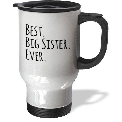 3dRose Best Big Sister Ever-Gifts for Elder and Older Siblings-Black Text Travel Mug, 14-Ounce