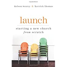 Launch, rev. and exp. ed.: Starting a New Church from Scratch