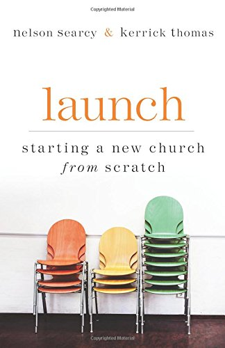Launch: Starting a New Church from Scratch