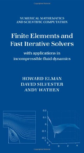 Finite Elements and Fast Iterative Solvers: with Applications in Incompressible Fluid Dynamics (Numerical Mathematics an