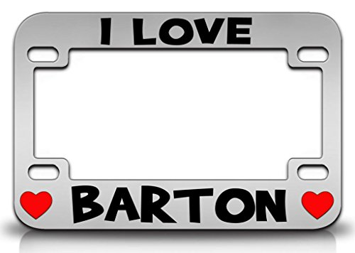 I LOVE BARTON Male Name Metal MOTORCYCLE License Plate Frame ()