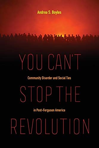 You Can't Stop the Revolution: Community Disorder and Social Ties in Post-Ferguson America