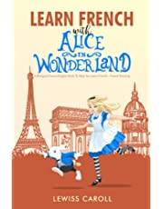Learn French With Alice In Wonderland - A bilingual French/English book to help you learn French - French Hacking