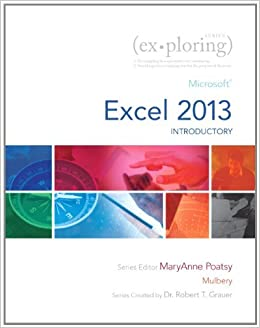 Exploring: Microsoft Excel 2013, Introductory (Exploring for Office 2013) by Mary Anne Poatsy (2013-07-12)
