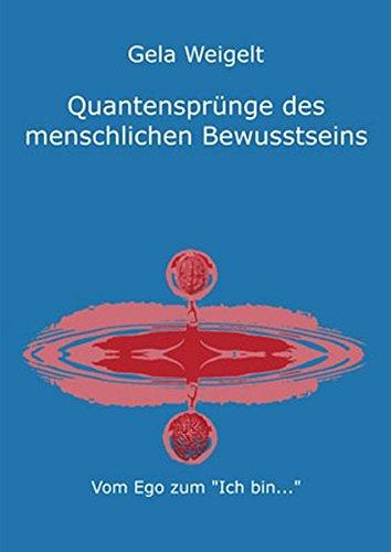 Quantensprünge des menschlichen Bewusstseins - Vom Ego zum Ich-bin
