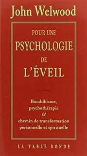 Pour une psychologie de l'éveil : bouddhisme, psychothérapie et chemin de transformation personnelle et spirituelle, Welwood, John