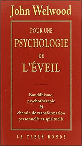Lire en ligne Pour une psychologie de l'éveil  : Bouddhisme, psychothérapie et chemin de transformation personnelle et spirituelle pdf