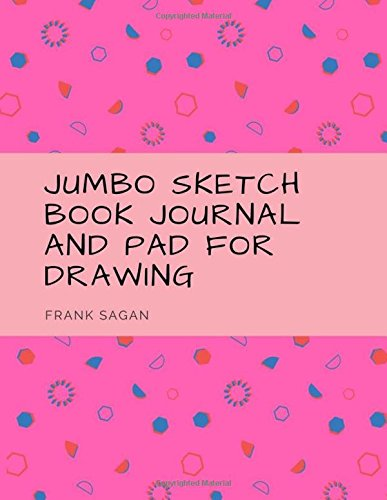 Jumbo Sketch Book Journal and Pad For Drawing: Artist Sketchbook, Sketching, Drawing and Creative Doodling. Notebook and Sketchbook to Draw and ... Paper For Drawing And Sketching (Volume 1) pdf