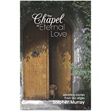 The Chapel of Eternal Love: Wedding Stories from Las Vegas