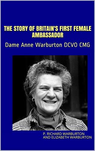 The Story of Britain's First Female Ambassador: Dame Anne Warburton DCVO ()