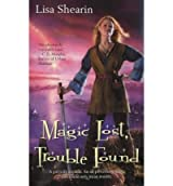 Magic Lost, Trouble Found (Ace Mass-Market) [ MAGIC LOST, TROUBLE FOUND (ACE MASS-MARKET) ] by Shearin, Lisa (Author) Jun-01-2007 [ Mass Market Paperbound ]