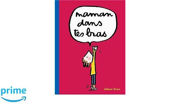 Maman Dans Tes Bras Amazonca Soledad Bravi Books
