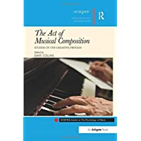 The Act of Musical Composition: Studies in the