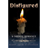 Disfigured: A Gothic Romance Featuring the Phantom of the Opera (Disfigured Series Book 1)