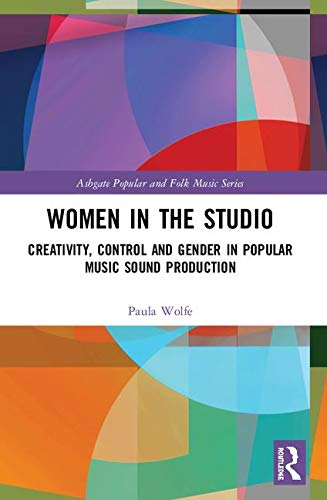 - Women in the Studio: Creativity, Control and Gender in Popular Music Sound Production (Ashgate Popular and Folk Music Series)