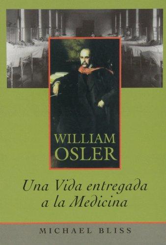 Descargar Libro William Osler. Una Vida Entregada A La Medicina Michael Bliss
