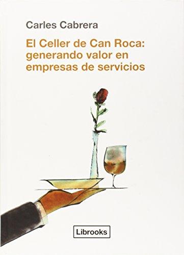 Descargar Libro El Celler De Can Roca: Generando Valor En Empresas De Servicios Carles Cabrera Massanés