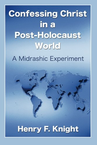 Confessing Christ in a Post-Holocaust World: A Midrashic Experiment