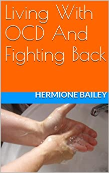 Living With OCD And Fighting Back by [Bailey, Hermione]