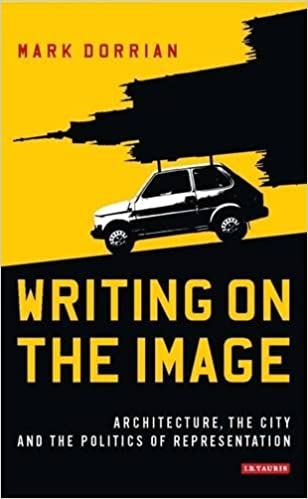 Writing on the Image: Architecture, the City and the Politics of Representation (International Library of Visual Culture)