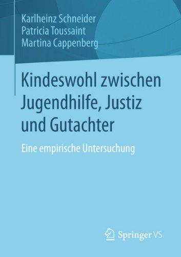 Download Kindeswohl zwischen Jugendhilfe, Justiz und Gutachter: Eine empirische Untersuchung (German Edition) Pdf