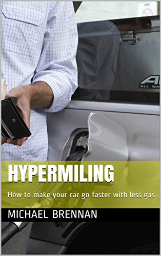 Hypermiling: How to make your car go faster with less gas by [Brennan, Michael]