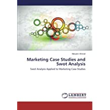 Marketing Case Studies and Swot Analysis: Swot Analysis Applied to Marketing Case Studies
