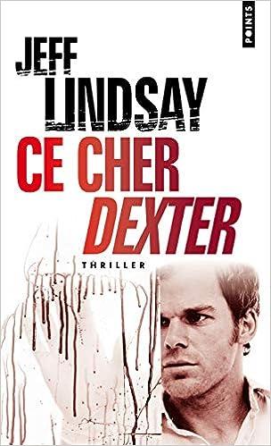 Amazon.fr - Ce cher Dexter - Lindsay, Jeff - Livres