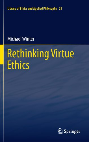 Rethinking Virtue Ethics: 28 (Library of Ethics and Applied Philosophy) Pdf