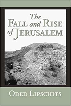 The Fall and Rise of Jerusalem: Judah under Babylonian Rule
