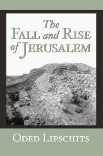 The Fall and Rise of Jerusalem: Judah under Babylonian Rule
