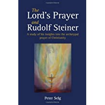 The Lord's Prayer and Rudolf Steiner: A Study of His Insights into the Archetypal Prayer of Christianity