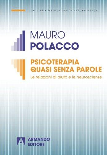 Psicoterapia quasi senza parole. Le relazioni di aiuto e le neuroscienze (Italian Edition)