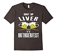 Shut up Liver it's Oktoberfest T Shirt Funny Drinking Tees