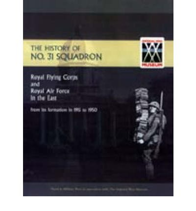 Download History of No.31 Squadron Royal Flying Corps and Royal Air Force in the East from Its Formation in 1915 to 1950: No. 31(Paperback) - 2005 Edition pdf