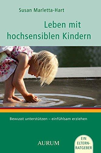 Leben mit hochsensiblen Kindern: Bewusst unterstützen - einfühlsam erziehen