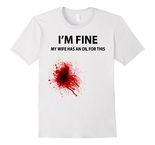 Men's I'm Fine My Wife Has An Oil For This Tee Shirts for sale  Delivered anywhere in USA