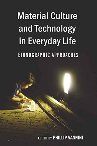Material Culture and Technology in Everyday Life: Ethnographic Approaches (Intersections in Communications and Culture)