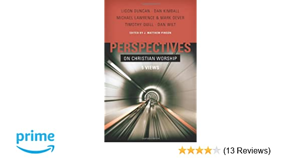 Perspectives on Christian Worship: Five Views: J  Matthew